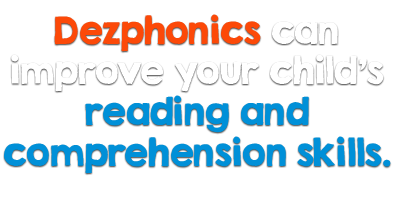Dezphonics can improve your child's reading and comprehension level